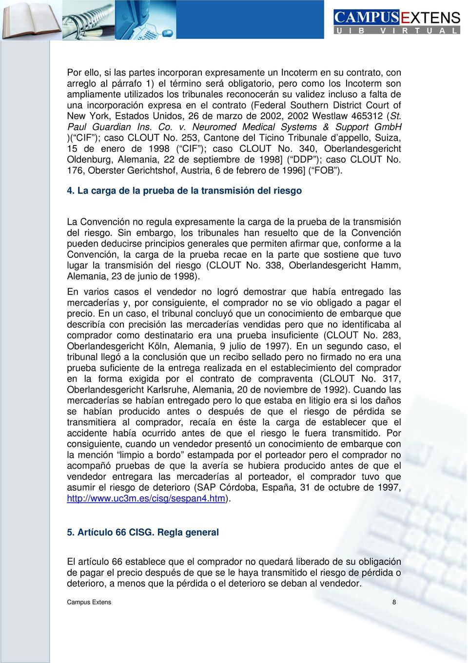 Paul Guardian Ins. Co. v. Neuromed Medical Systems & Support GmbH )( CIF ); caso CLOUT No. 253, Cantone del Ticino Tribunale d appello, Suiza, 15 de enero de 1998 ( CIF ); caso CLOUT No.