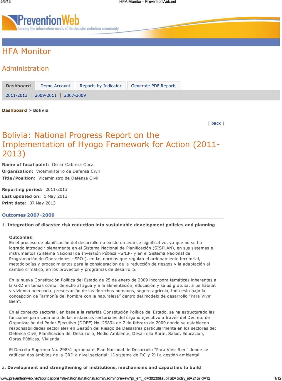 Implementation of Hyogo Framework for Action (2011-201) Name of focal point: Oscar Cabrera Coca Organization: Viceministerio de Defensa Civil Title/Position: Viceministro de Defensa Civil Reporting
