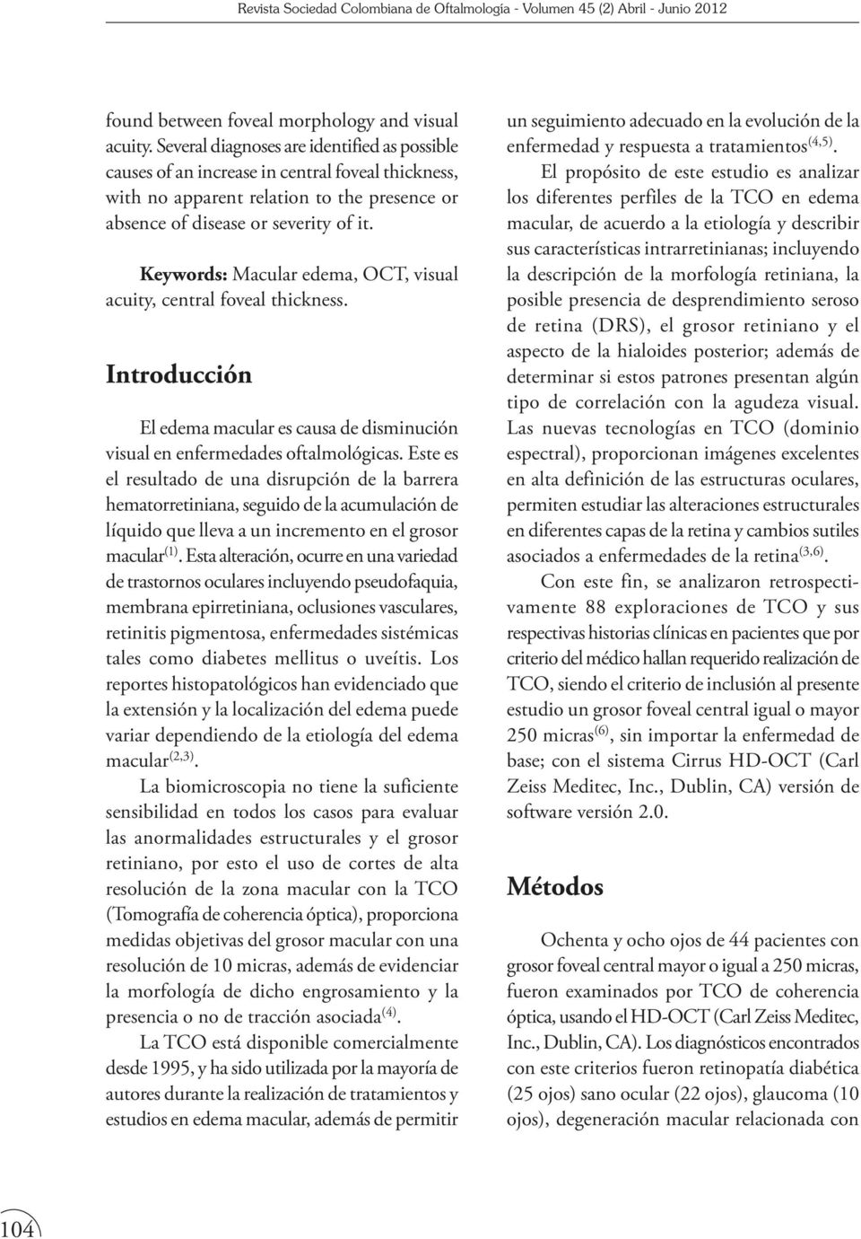 Keywords: Macular edema, OCT, visual acuity, central foveal thickness. Introducción El edema macular es causa de disminución visual en enfermedades oftalmológicas.