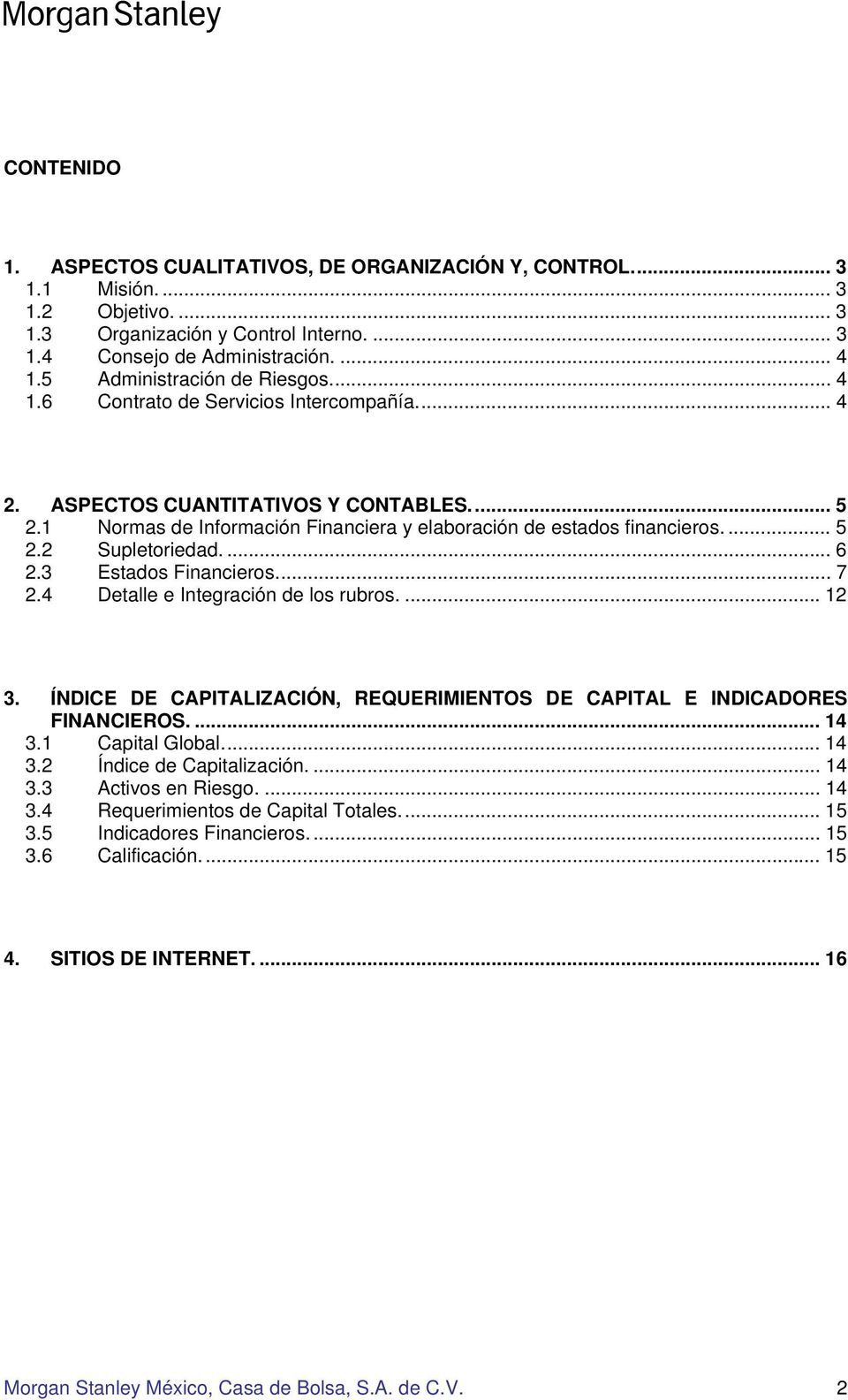 ... 6 2.3 Estados Financieros... 7 2.4 Detalle e Integración de los rubros.... 12 3. ÍNDICE DE CAPITALIZACIÓN, REQUERIMIENTOS DE CAPITAL E INDICADORES FINANCIEROS.... 14 3.1 Capital Global... 14 3.2 Índice de Capitalización.