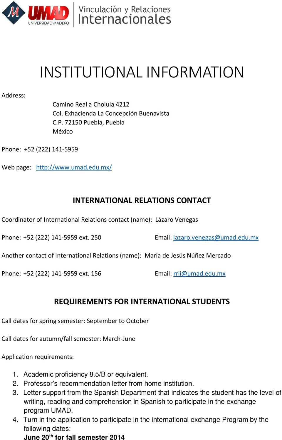 mx Another contact of International Relations (name): María de Jesús Núñez Mercado Phone: +52 (222) 141-5959 ext. 156 Email: rrii@umad.edu.