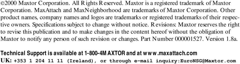 Revisions: Maxtor reserves the right to revise this publication and to make changes in the content hereof without the obligation of Maxtor to notify any person of such revision