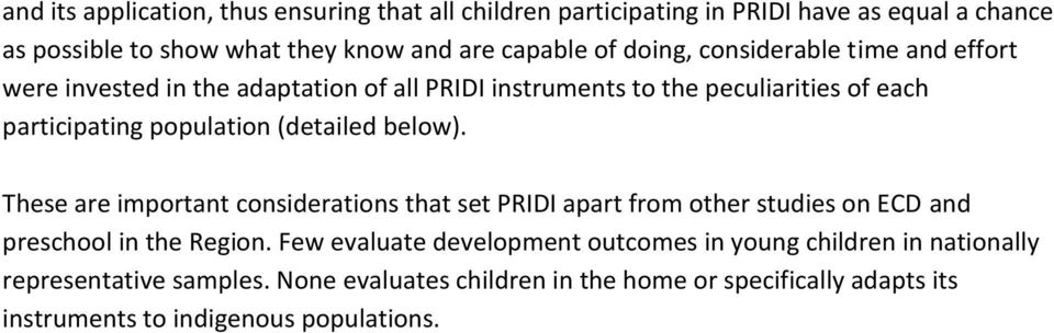 (detailed below). These are important considerations that set PRIDI apart from other studies on ECD and preschool in the Region.