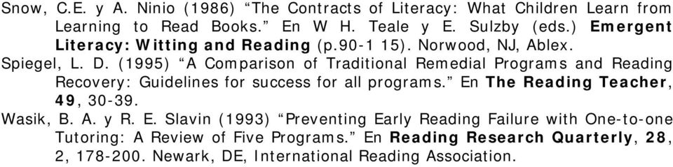 (1995) A Comparison of Traditional Remedial Programs and Reading Recovery: Guidelines for success for all programs.