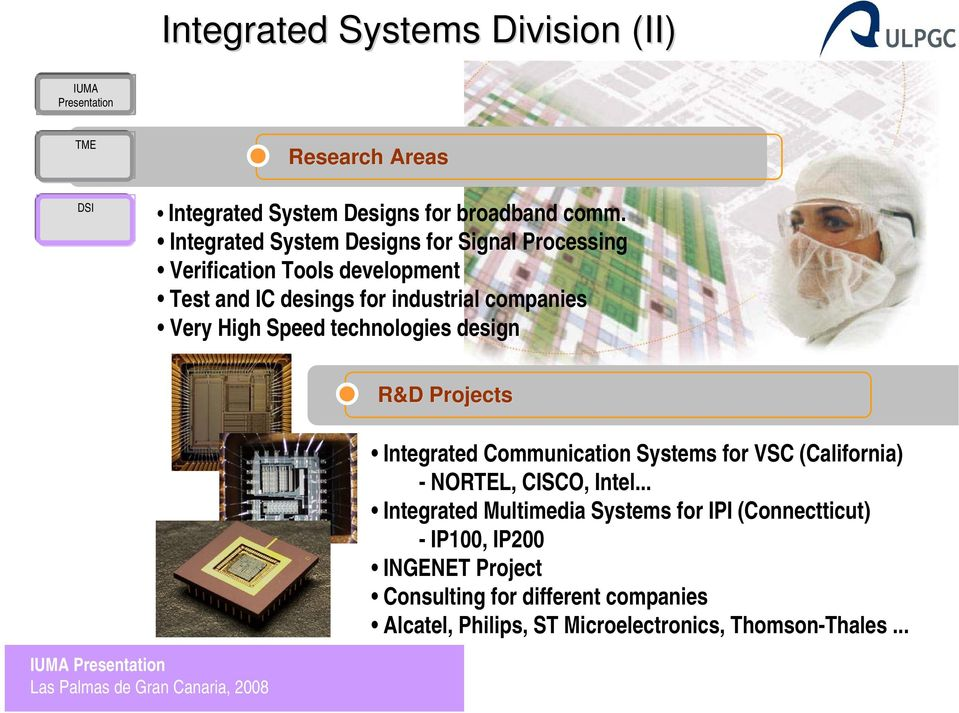 High Speed technologies design R&D Projects Integrated Communication Systems for VSC (California) - NORTEL, CISCO, Intel.
