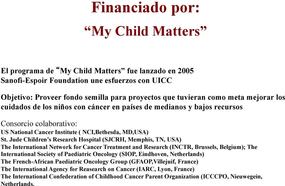Jude Children s Research Hospital (SJCRH, Memphis, TN, USA) The International Network for Cancer Treatment and Research (INCTR, Brussels, Belgium); The International Society of Paediatric Oncology