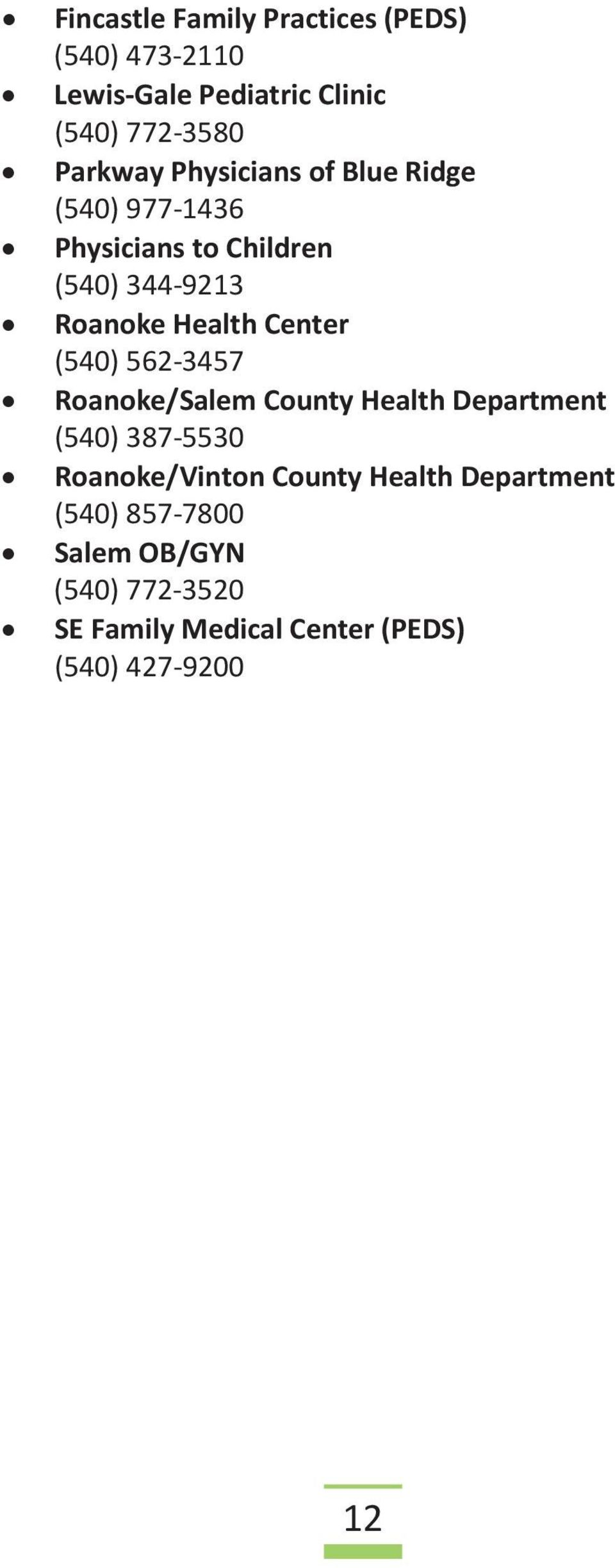 (540) 562-3457 Roanoke/Salem County Health Department (540) 387-5530 Roanoke/Vinton County Health
