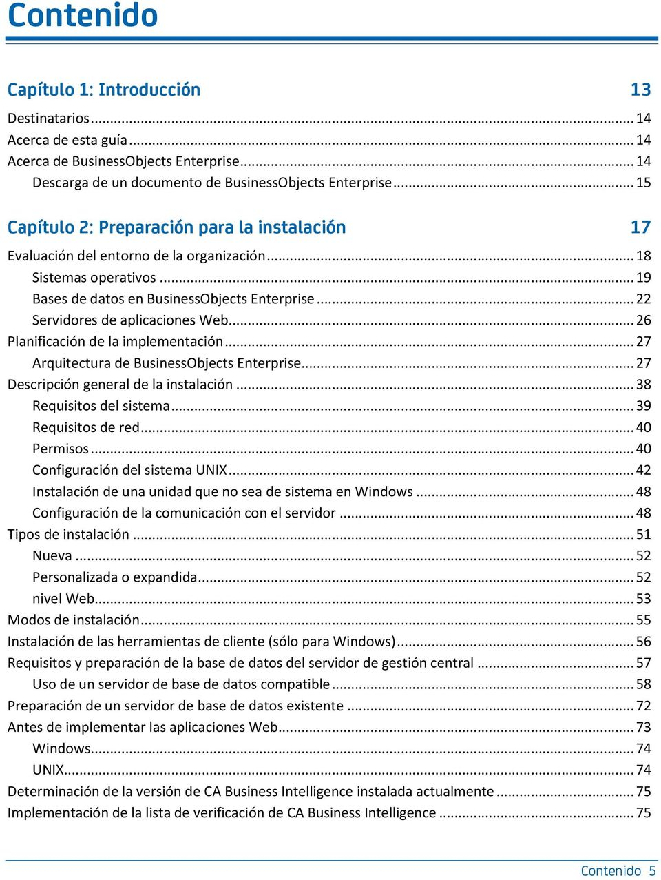 .. 22 Servidores de aplicaciones Web... 26 Planificación de la implementación... 27 Arquitectura de BusinessObjects Enterprise... 27 Descripción general de la instalación... 38 Requisitos del sistema.