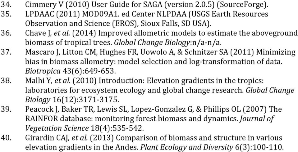 Mascaro J, Litton CM, Hughes FR, Uowolo A, & Schnitzer SA (2011) Minimizing bias in biomass allometry: model selection and log- transformation of data. Biotropica 43(6):649-653. 38. Malhi Y, et al.