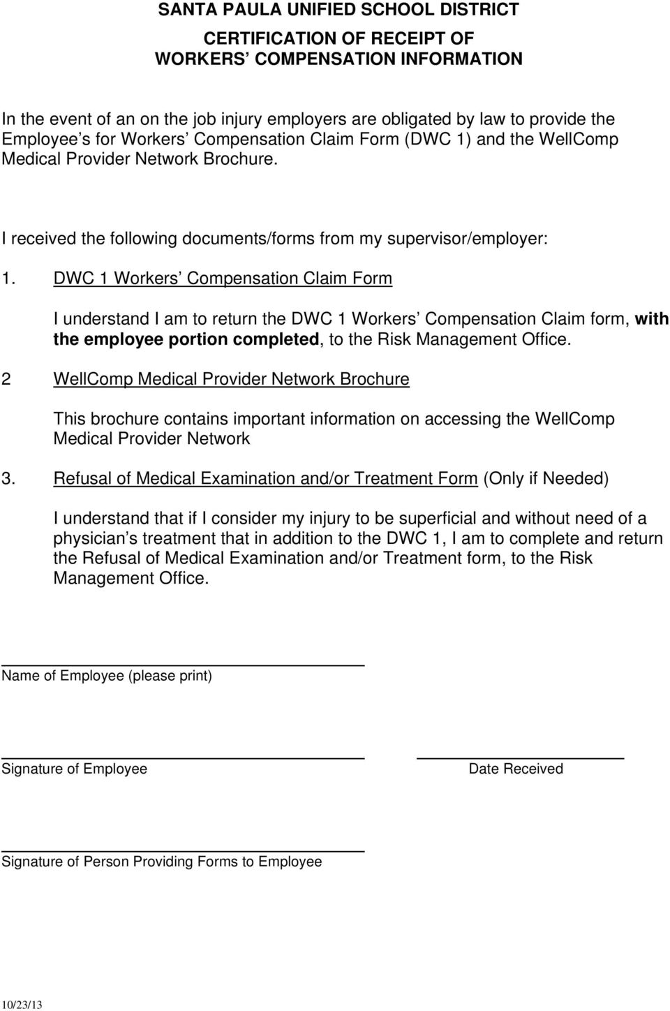 DWC 1 Workers Compensation Claim Form I understand I am to return the DWC 1 Workers Compensation Claim form, with the employee portion completed, to the Risk Management Office.