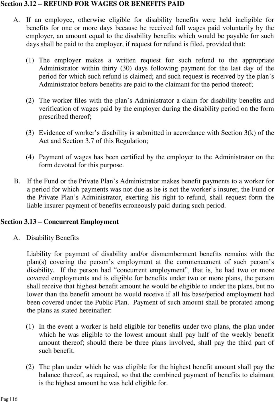 the disability benefits which would be payable for such days shall be paid to the employer, if request for refund is filed, provided that: (1) The employer makes a written request for such refund to