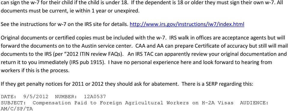 IRS walk in offices are acceptance agents but will forward the documents on to the Austin service center.