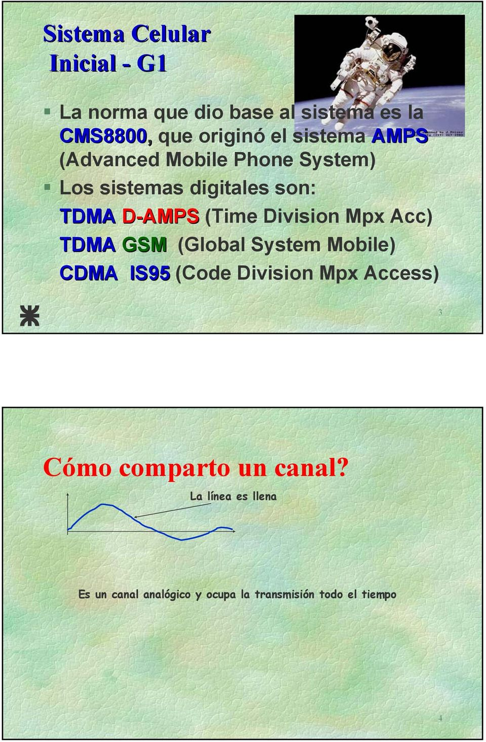 Division Mpx Acc) TDMA GSM (Global System Mobile) CDMA IS95 (Code Division Mpx Access) 3 Cómo