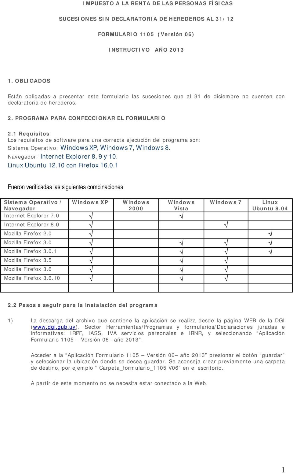 1 Requisitos Los requisitos de software para una correcta ejecución del programa son: Sistema Operativo: Windows XP, Windows 7, Windows 8. Navegador: Internet Explorer 8, 9 y 10. Linux Ubuntu 12.