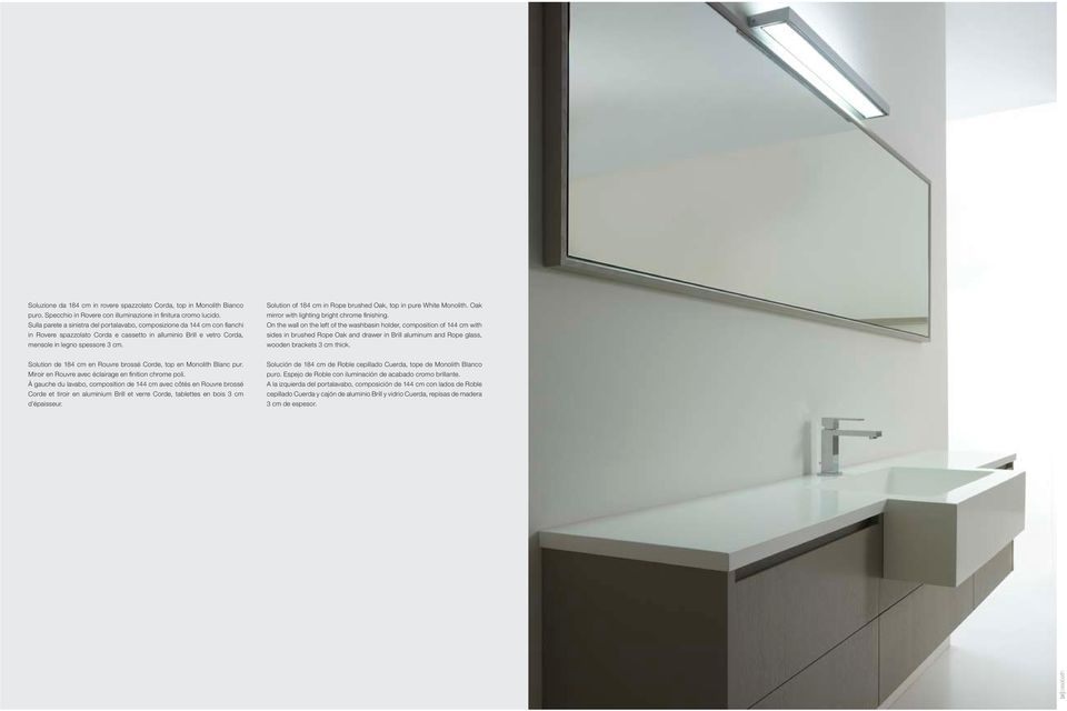 Solution of 184 cm in Rope brushed Oak, top in pure White Monolith. Oak mirror with lighting bright chrome finishing.