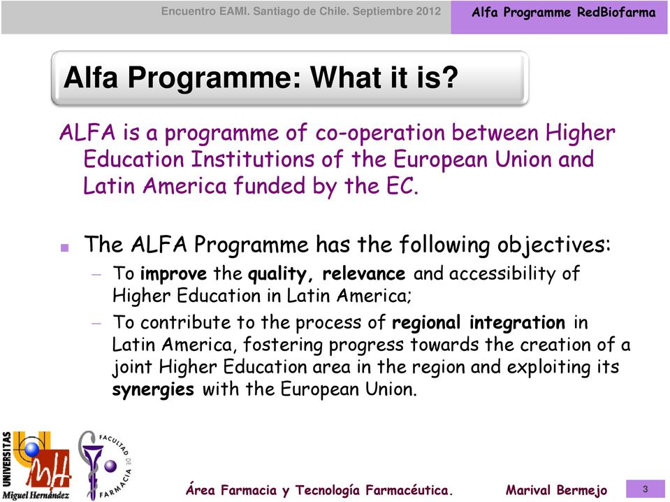 EC. The ALFA Programme has the following objectives: To improve the quality, relevance and accessibility of Higher Education in