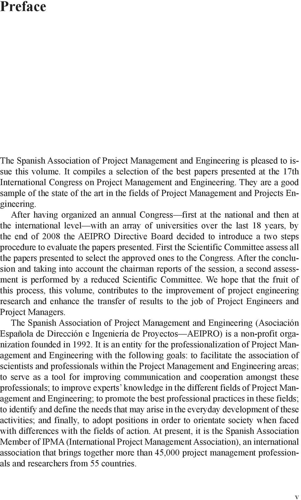 They are a good sample of the state of the art in the fields of Project Management and Projects Engineering.
