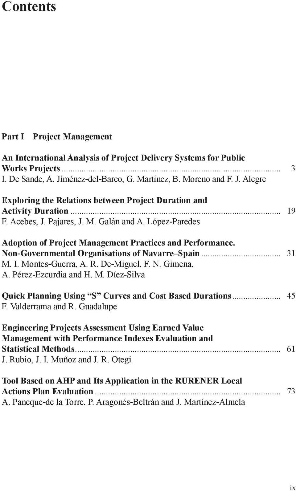 López-Paredes Adoption of Project Management Practices and Performance. Non-Governmental Organisations of Navarre... 31 M. I. Montes-Guerra, A. R. De-Miguel, F. N. Gimena, A. Pérez-Ezcurdia and H. M. Díez-Silva Quick Planning Using S Curves and Cost Based Durations.