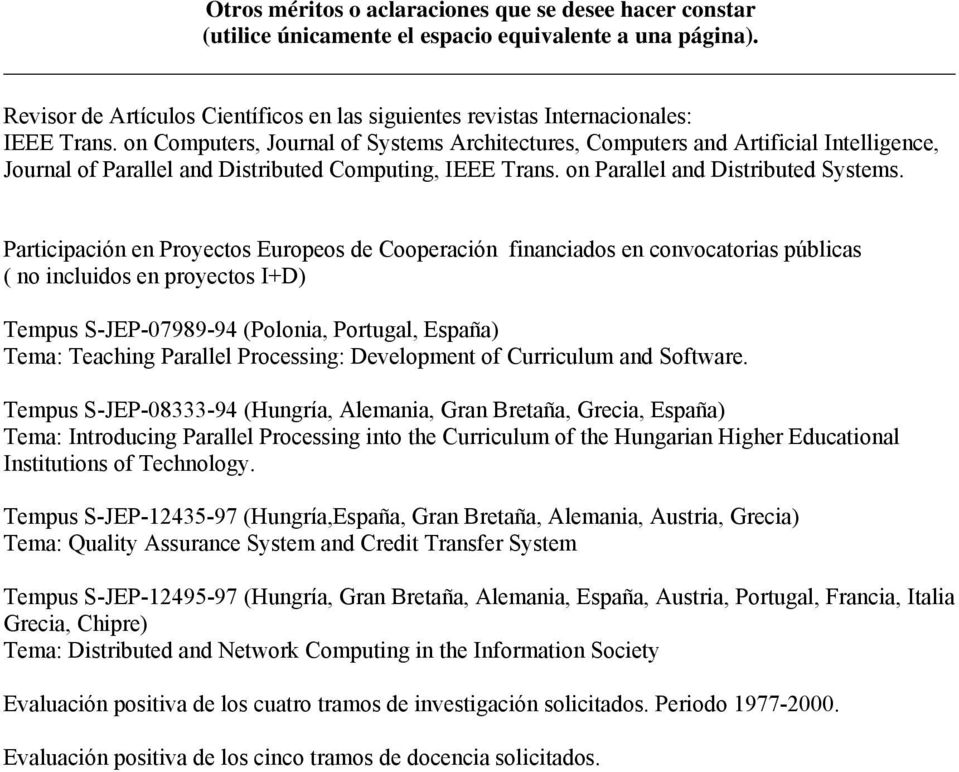 on Computers, Journal of Systems Architectures, Computers and Artificial Intelligence, Journal of Parallel and Distributed Computing, IEEE Trans. on Parallel and Distributed Systems.