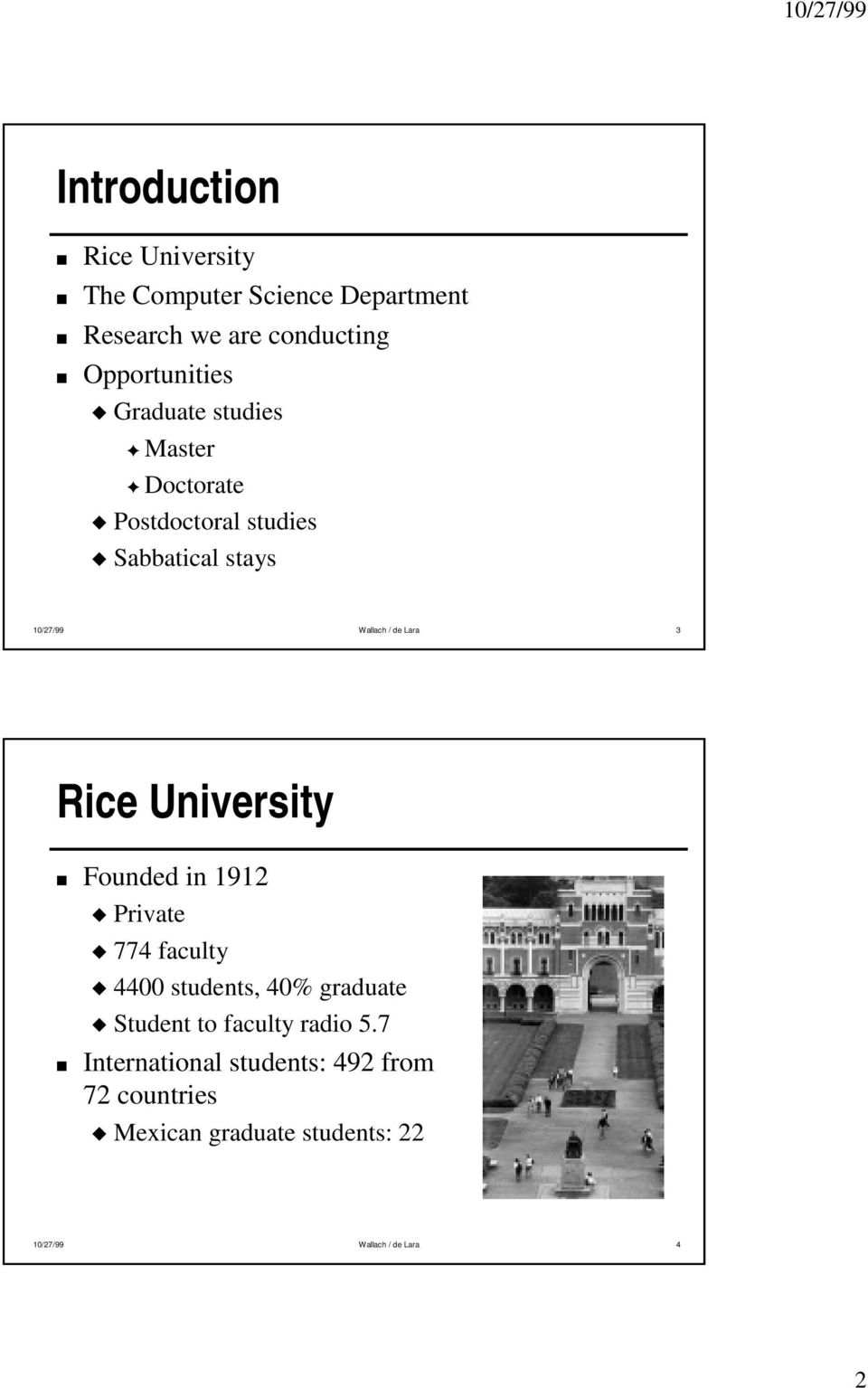 Rice University Founded in 1912 Private 774 faculty 4400 students, 40% graduate Student to faculty radio