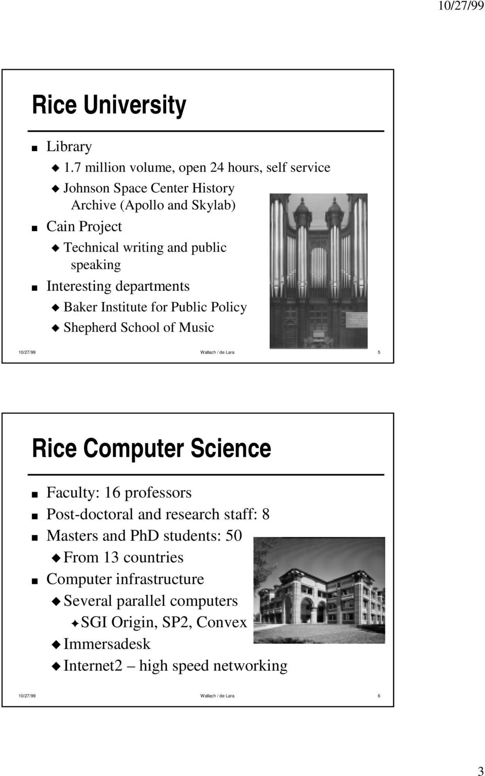 public speaking Interesting departments Baker Institute for Public Policy Shepherd School of Music 10/27/99 Wallach / de Lara 5 Rice Computer