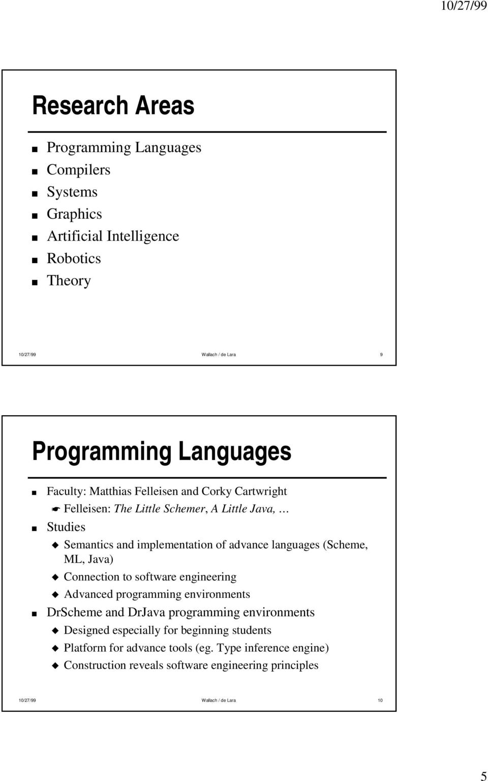 (Scheme, ML, Java) Connection to software engineering Advanced programming environments DrScheme and DrJava programming environments Designed especially