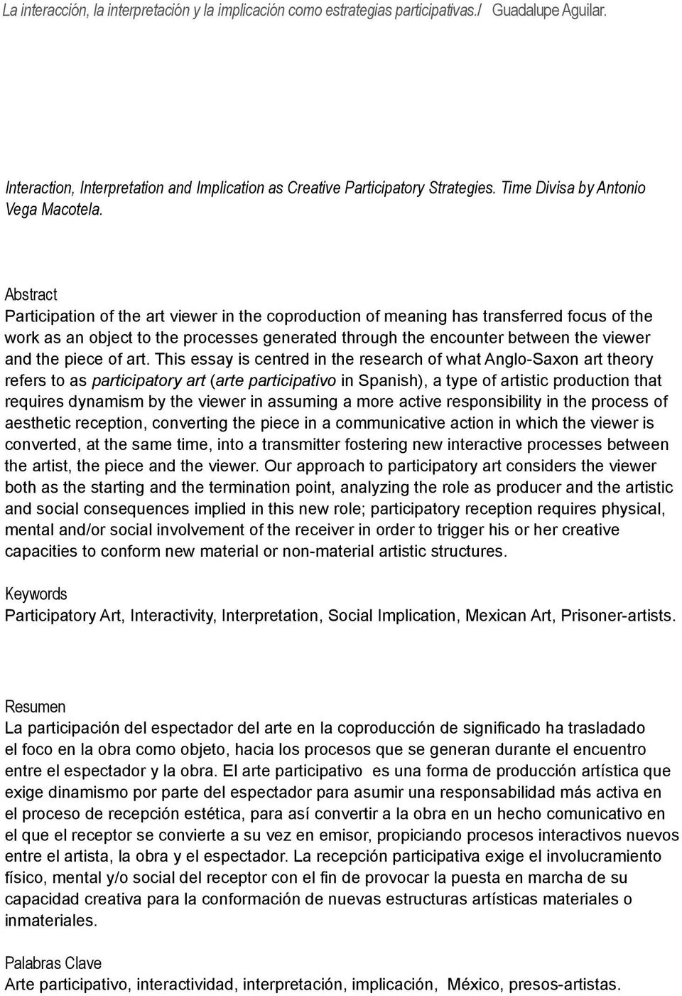 Abstract Participation of the art viewer in the coproduction of meaning has transferred focus of the work as an object to the processes generated through the encounter between the viewer and the