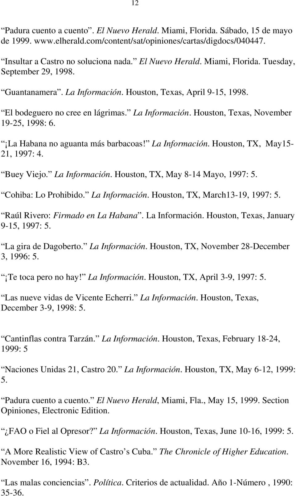 La Habana no aguanta más barbacoas! La Información. Houston, TX, May15-21, 1997: 4. Buey Viejo. La Información. Houston, TX, May 8-14 Mayo, 1997: 5. Cohiba: Lo Prohibido. La Información. Houston, TX, March13-19, 1997: 5.