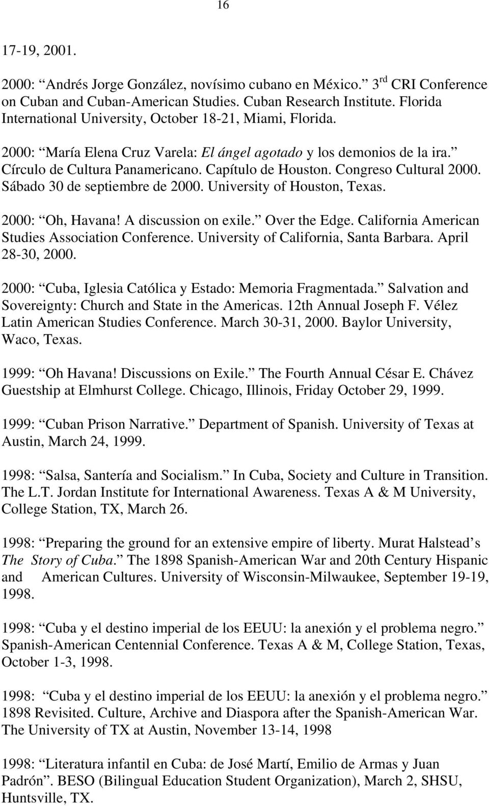Congreso Cultural 2000. Sábado 30 de septiembre de 2000. University of Houston, Texas. 2000: Oh, Havana! A discussion on exile. Over the Edge. California American Studies Association Conference.