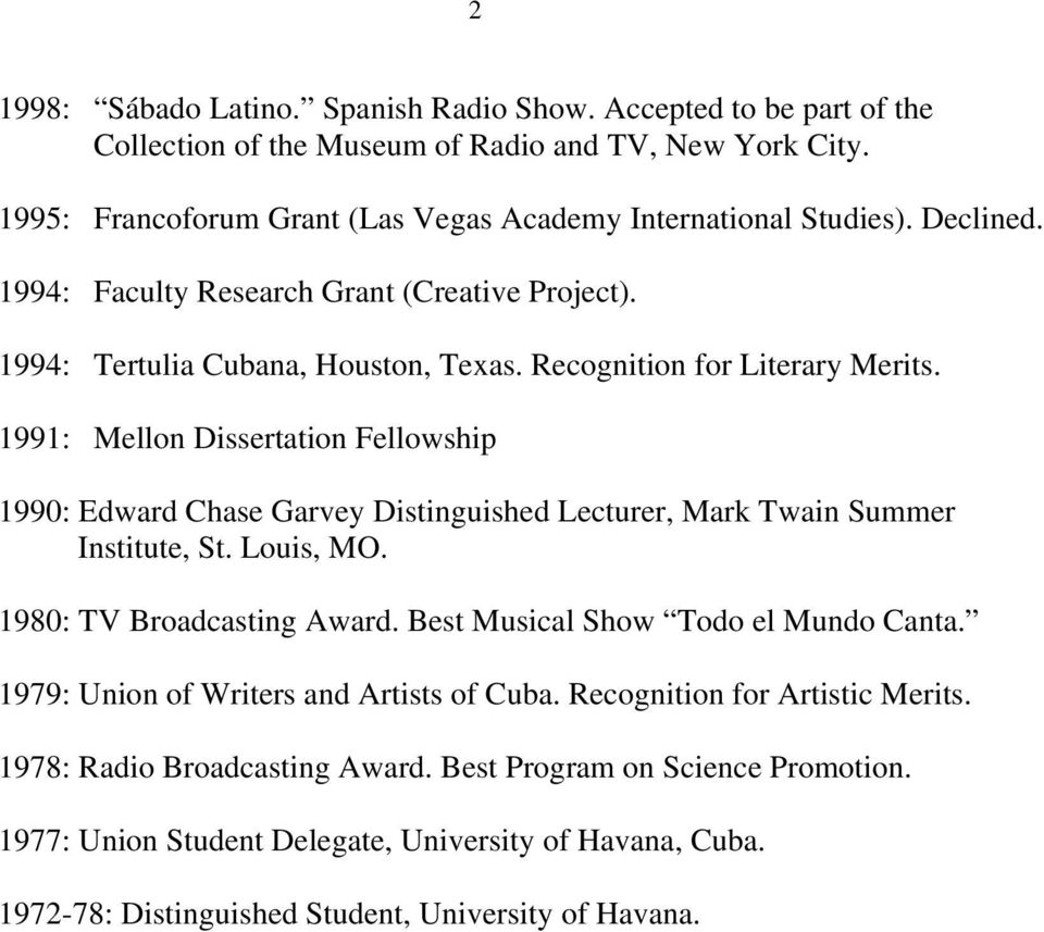 1991: Mellon Dissertation Fellowship 1990: Edward Chase Garvey Distinguished Lecturer, Mark Twain Summer Institute, St. Louis, MO. 1980: TV Broadcasting Award.