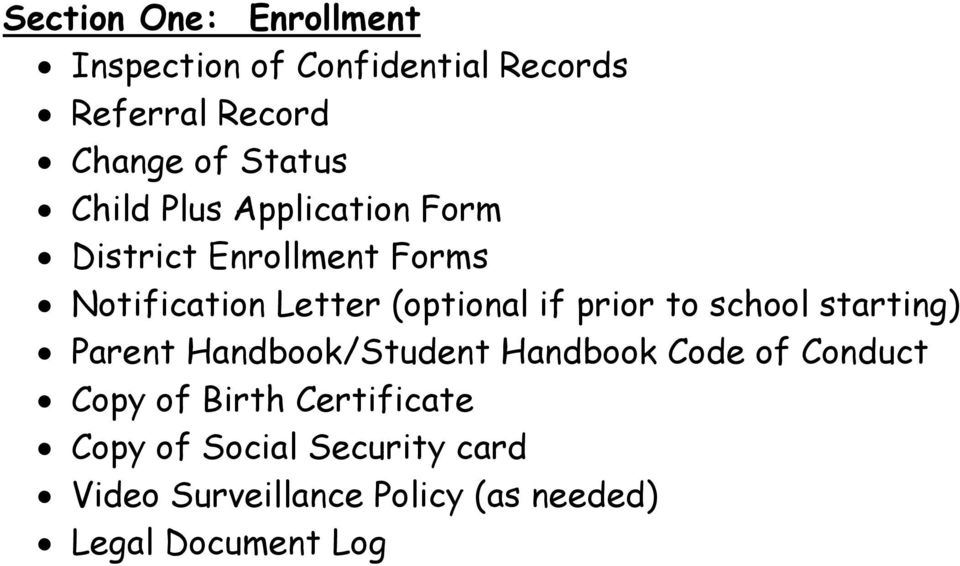 prior to school starting) Parent Handbook/Student Handbook Code of Conduct Copy of Birth