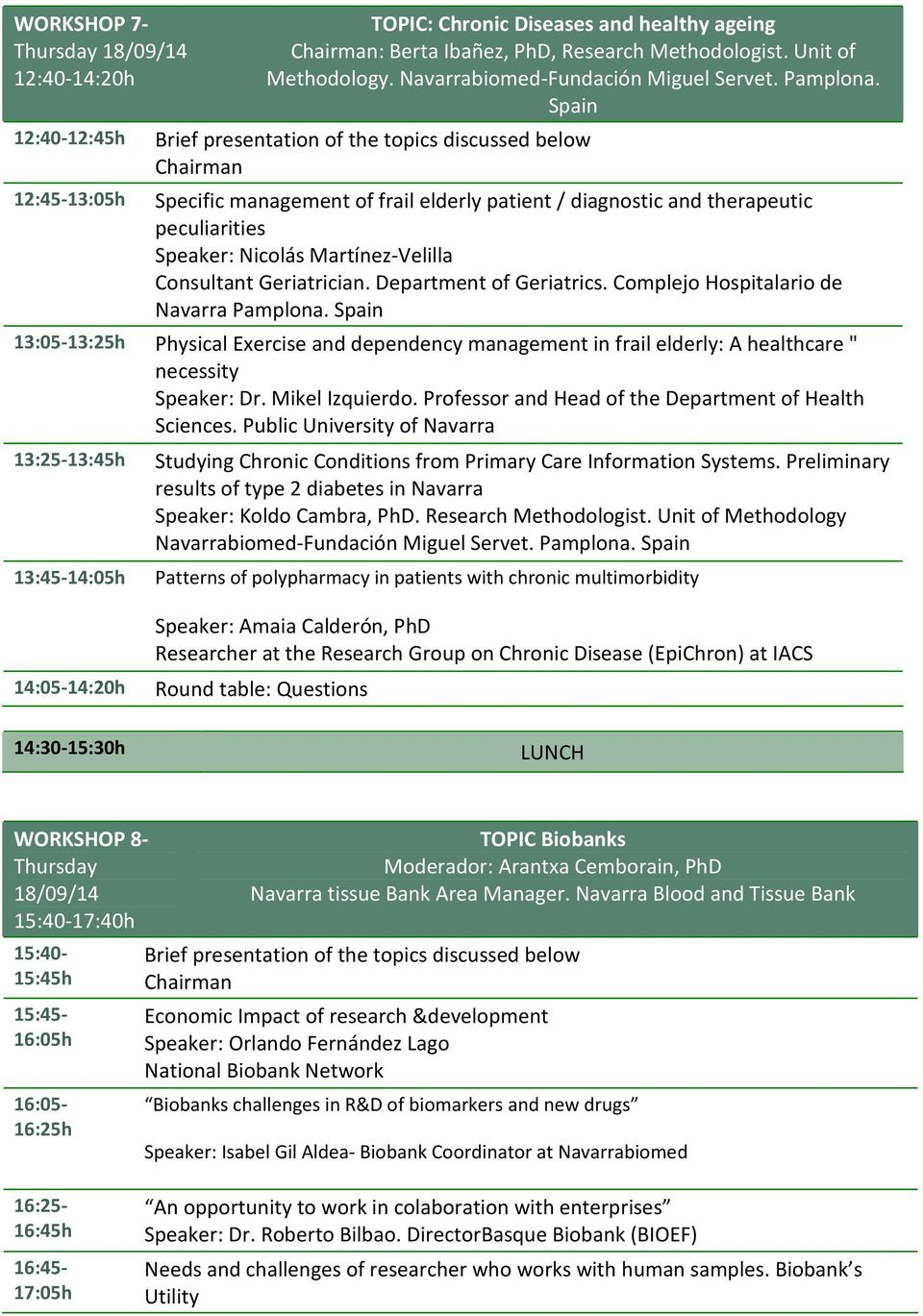 "Department of Geriatrics. Complejo Hospitalario de Navarra Pamplona. Spain 13:05-13:25h Physical Exercise and dependency management in frail elderly: A healthcare "" necessity Speaker: Dr."