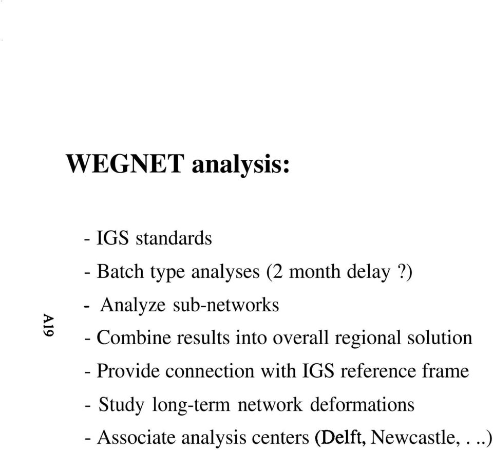 solution - Provide connection with IGS reference frame - Study