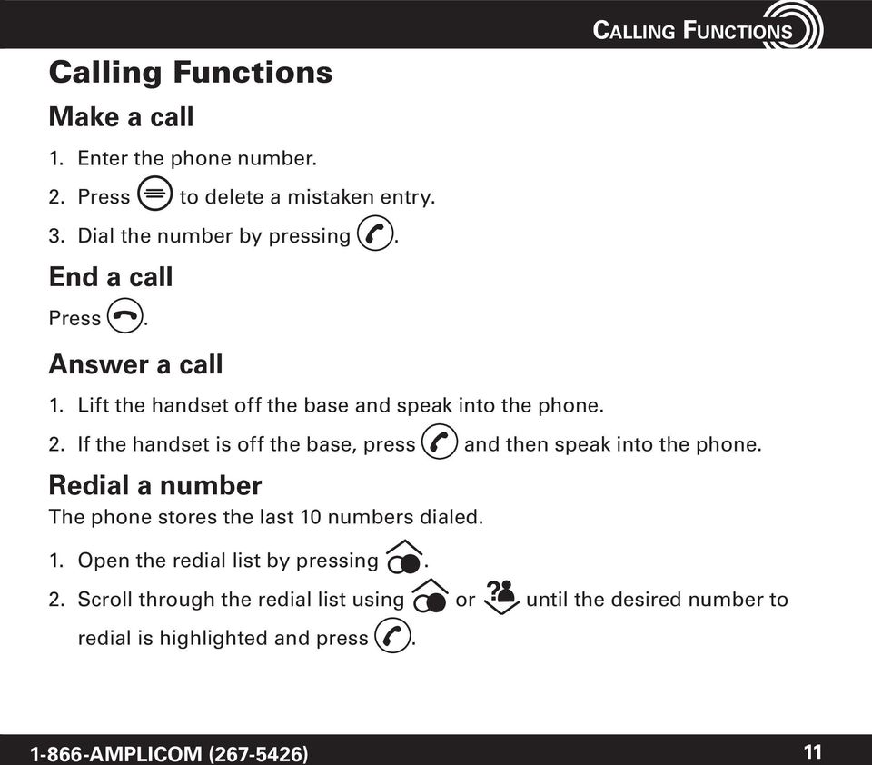 If the handset is off the base, press and then speak into the phone. Redial a number The phone stores the last 10