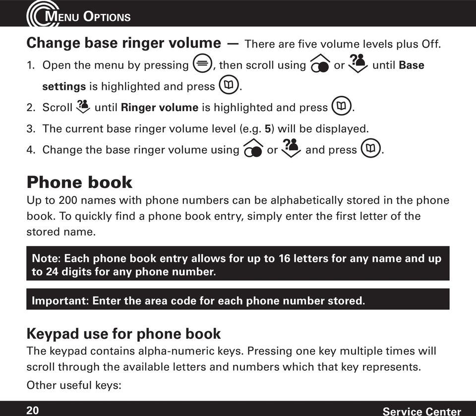 Phone book Up to 200 names with phone numbers can be alphabetically stored in the phone book. To quickly find a phone book entry, simply enter the first letter of the stored name.