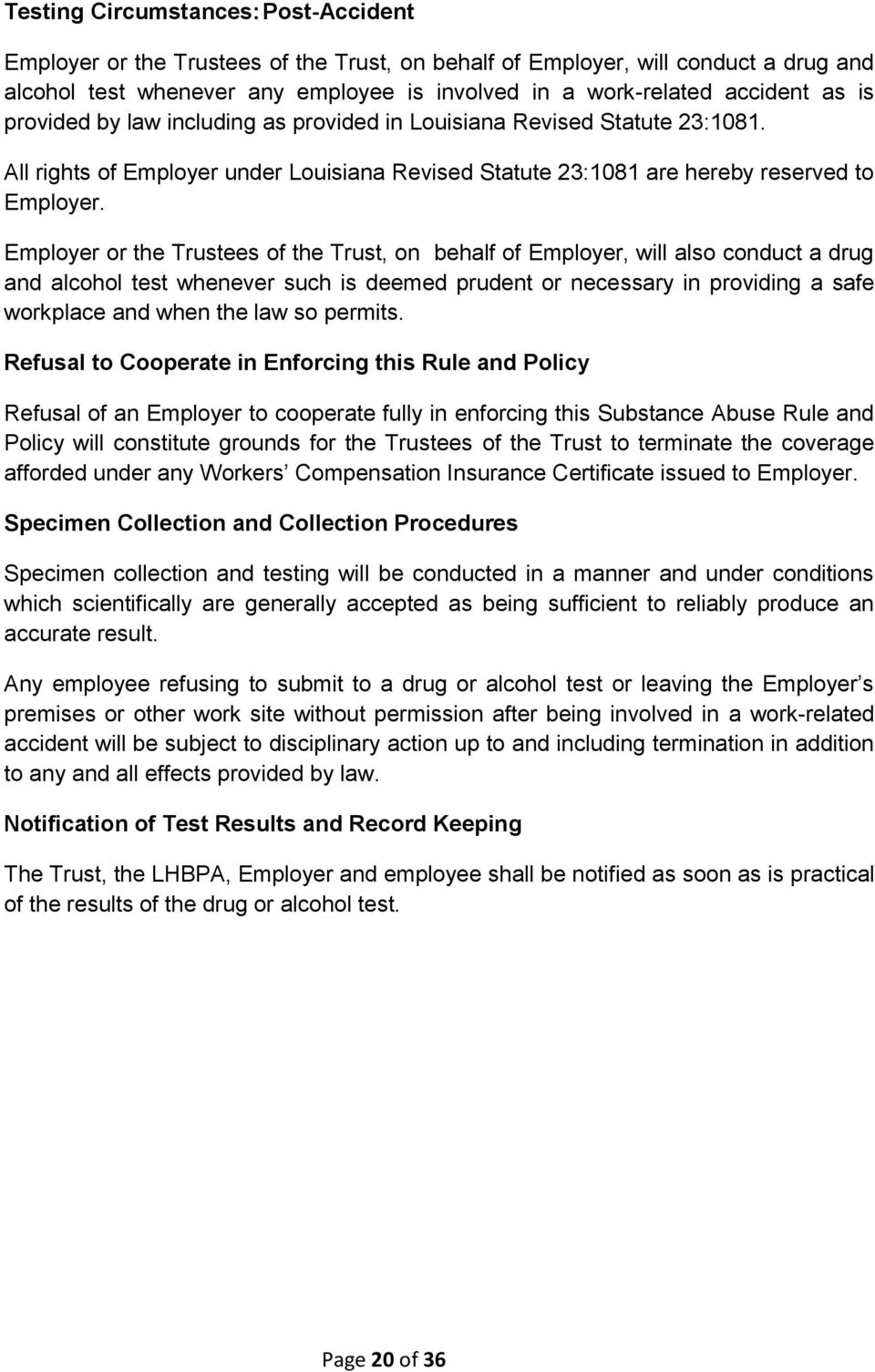 Employer or the Trustees of the Trust, on behalf of Employer, will also conduct a drug and alcohol test whenever such is deemed prudent or necessary in providing a safe workplace and when the law so