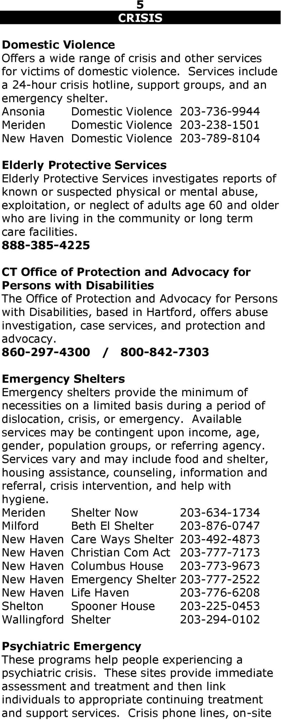 known or suspected physical or mental abuse, exploitation, or neglect of adults age 60 and older who are living in the community or long term care facilities.