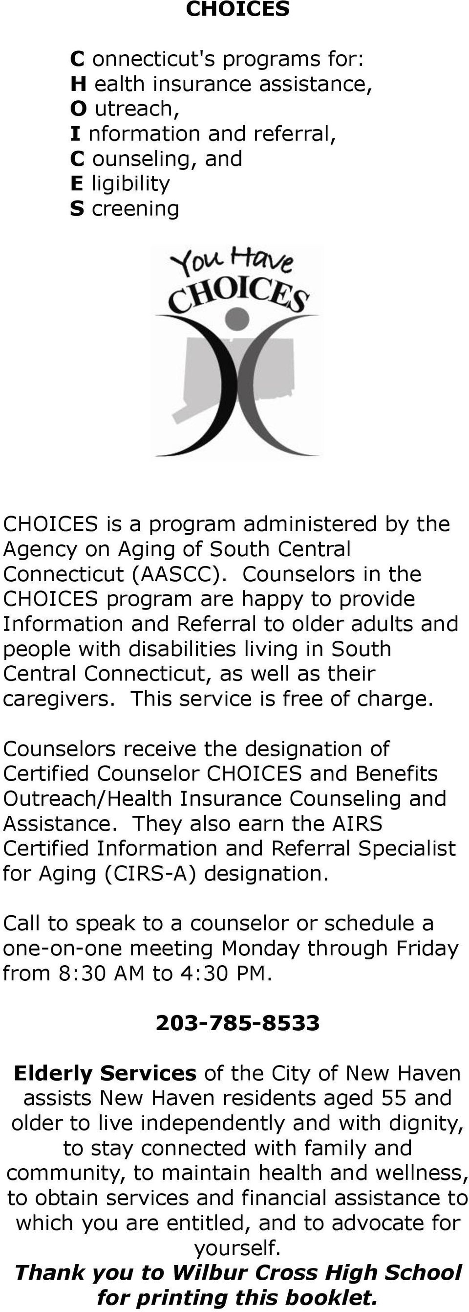Counselors in the CHOICES program are happy to provide Information and Referral to older adults and people with disabilities living in South Central Connecticut, as well as their caregivers.