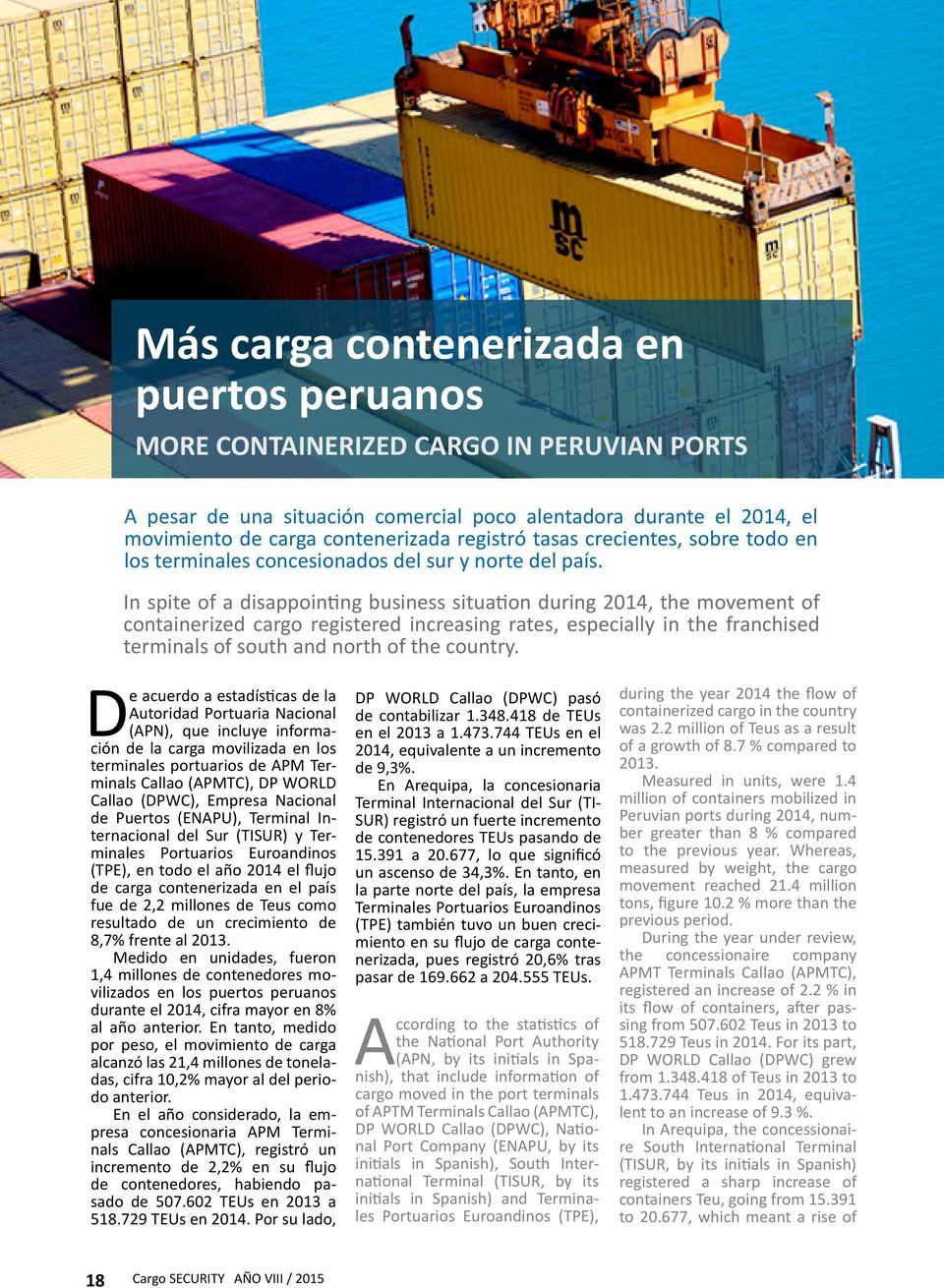 In spite of a disappointing business situation during 2014, the movement of containerized cargo registered increasing rates, especially in the franchised terminals of south and north of the country.