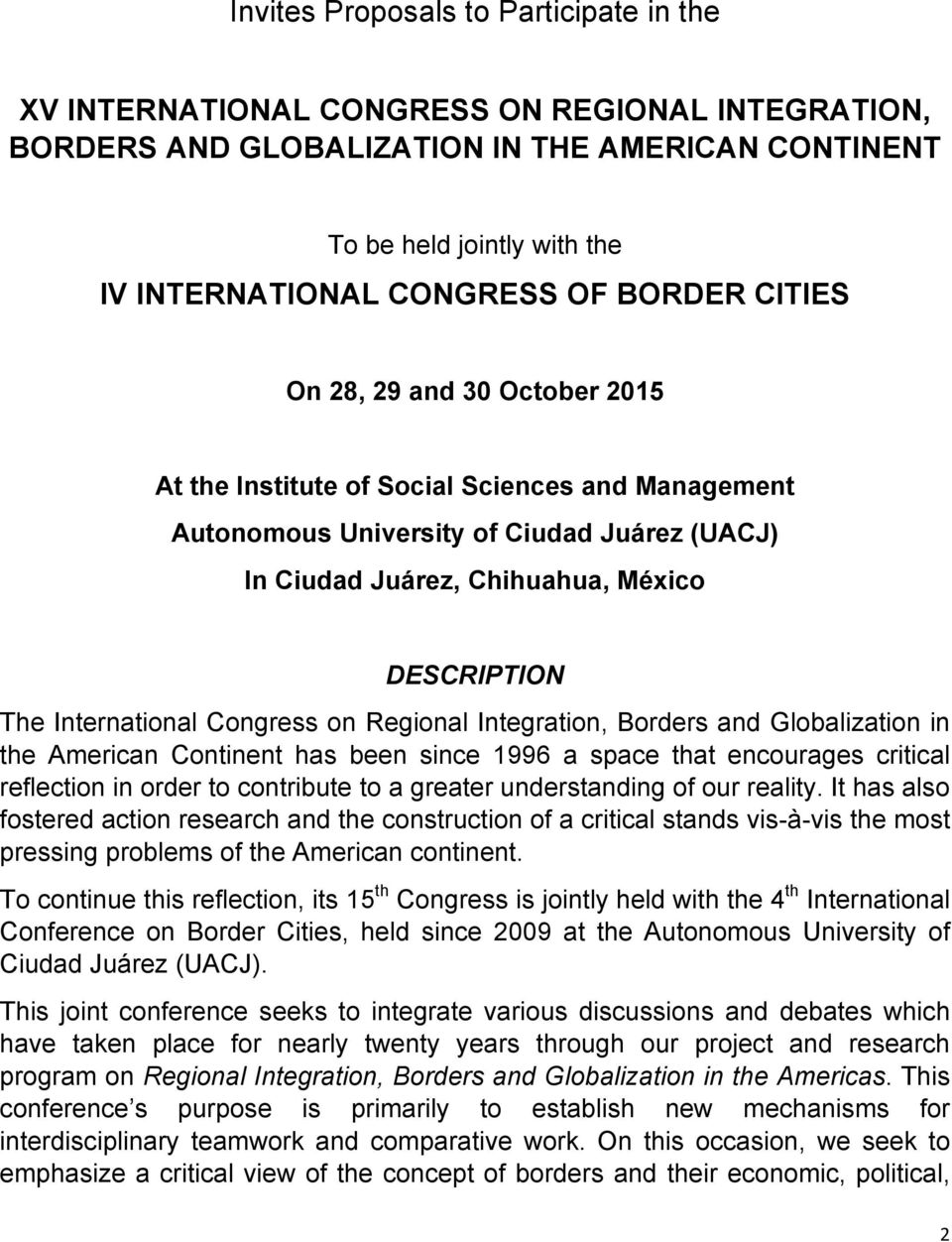 International Congress on Regional Integration, Borders and Globalization in the American Continent has been since 1996 a space that encourages critical reflection in order to contribute to a greater