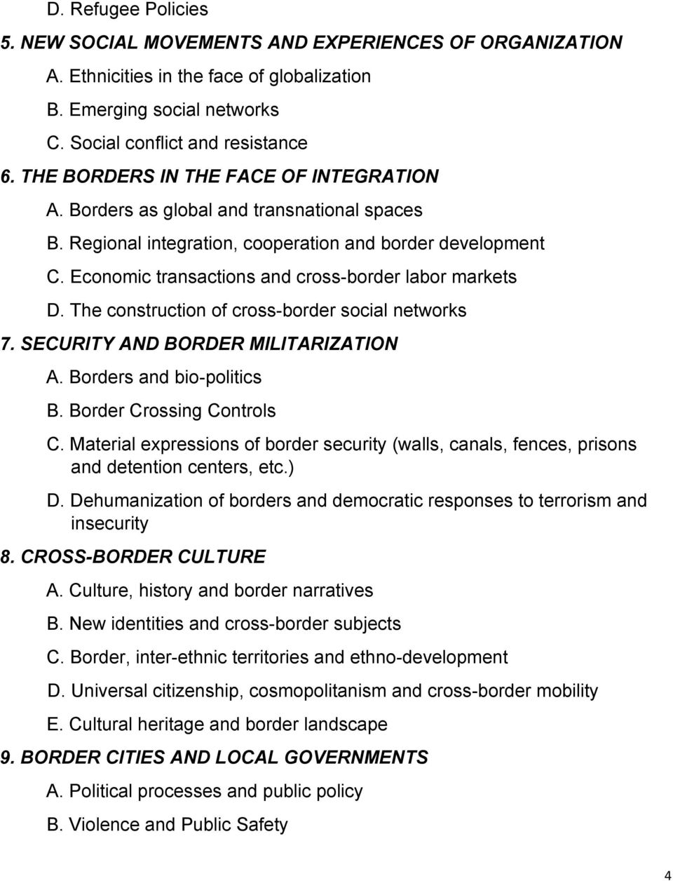 Economic transactions and cross-border labor markets D. The construction of cross-border social networks 7. SECURITY AND BORDER MILITARIZATION A. Borders and bio-politics B.