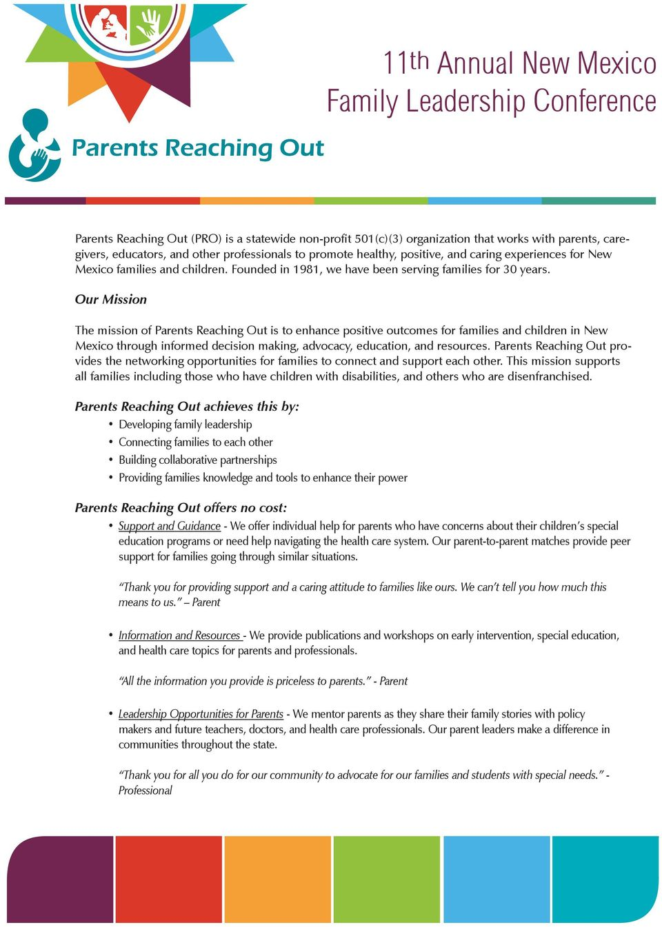 Our Mission The mission of Parents Reaching Out is to enhance positive outcomes for families and children in New Mexico through informed decision making, advocacy, education, and resources.