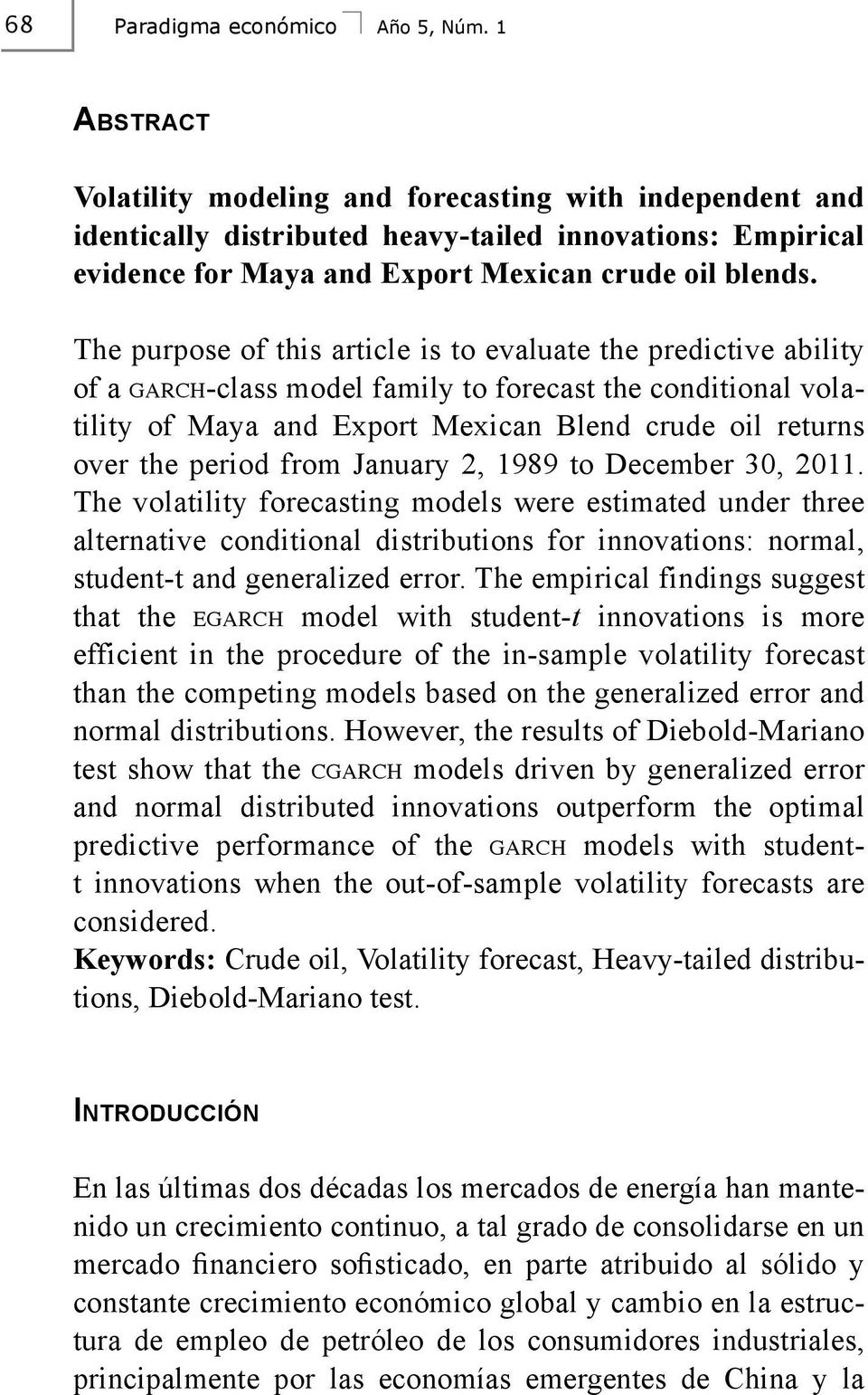 The purpose of this article is to evaluate the predictive ability of a garch-class model family to forecast the conditional volatility of Maya and Export Mexican Blend crude oil returns over the