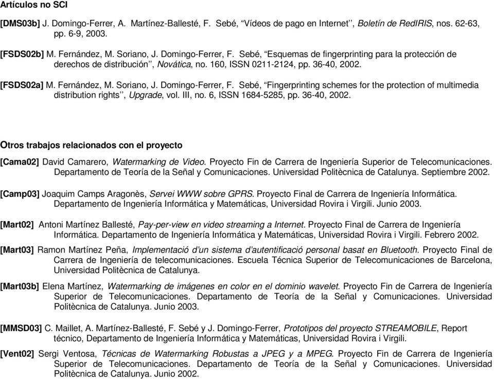 Domingo-Ferrer, F. Sebé, Fingerprinting schemes for the protection of multimedia distribution rights, Upgrade, vol. III, no. 6, ISSN 1684-5285, pp. 36-40, 2002.