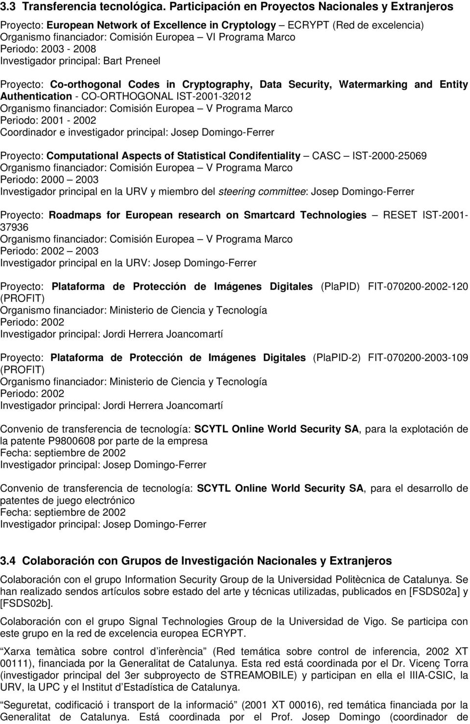 Periodo: 2003-2008 Investigador principal: Bart Preneel Proyecto: Co-orthogonal Codes in Cryptography, Data Security, Watermarking and Entity Authentication - CO-ORTHOGONAL IST-2001-32012 Organismo