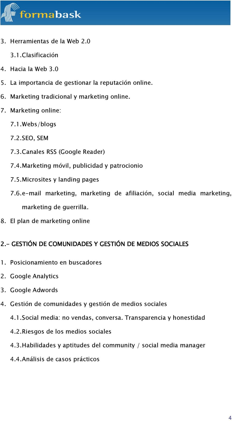 e-mail marketing, marketing de afiliación, social media marketing, marketing de guerrilla. 8. El plan de marketing online 2.- GESTIÓN DE COMUNIDADES Y GESTIÓN DE MEDIOS SOCIALES 1.