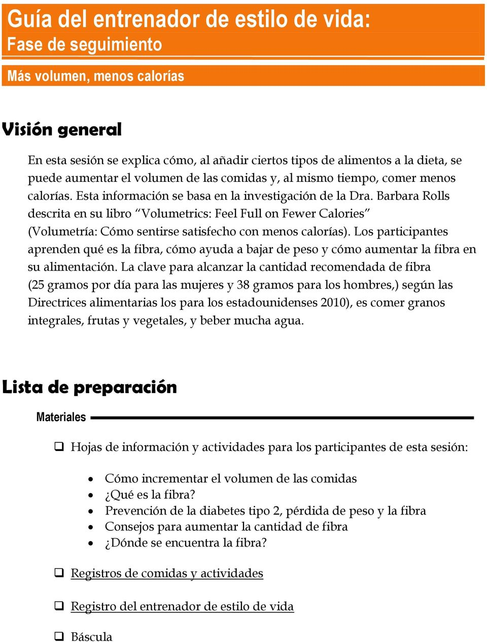 Barbara Rolls descrita en su libro Volumetrics: Feel Full on Fewer Calories (Volumetría: Cómo sentirse satisfecho con menos calorías).