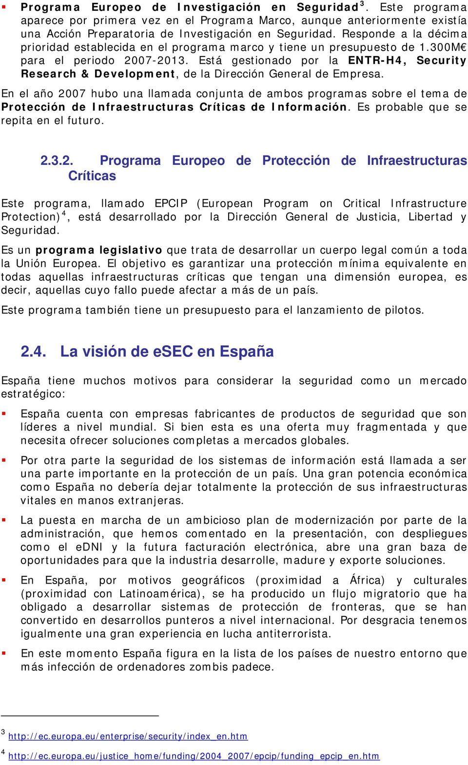 Está gestionado por la ENTR-H4, Security Research & Development, de la Dirección General de Empresa.