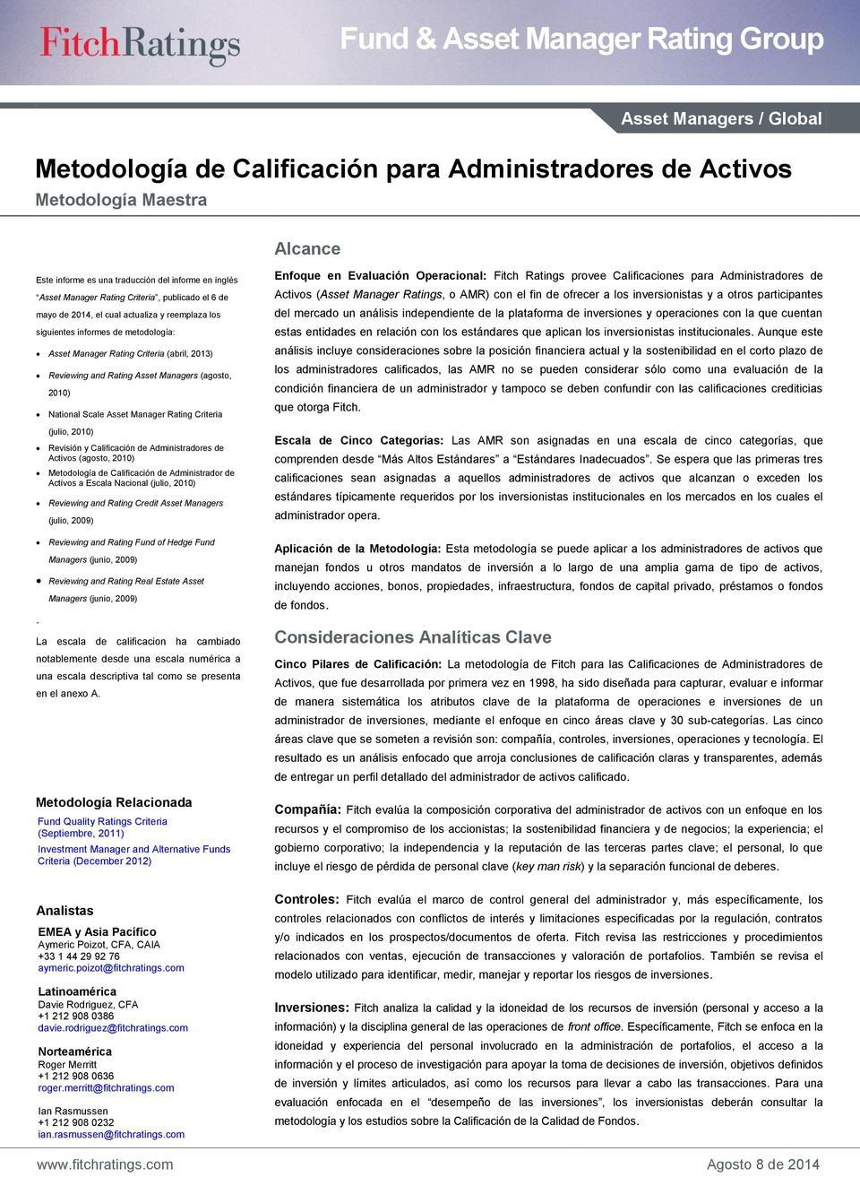 Calificación de Administradres de Activs (agst, 2010) Metdlgía de Calificación de Administradr de Activs a Escala Nacinal (juli, 2010) Reviewing and Rating Credit Asset Managers (juli, 2009)