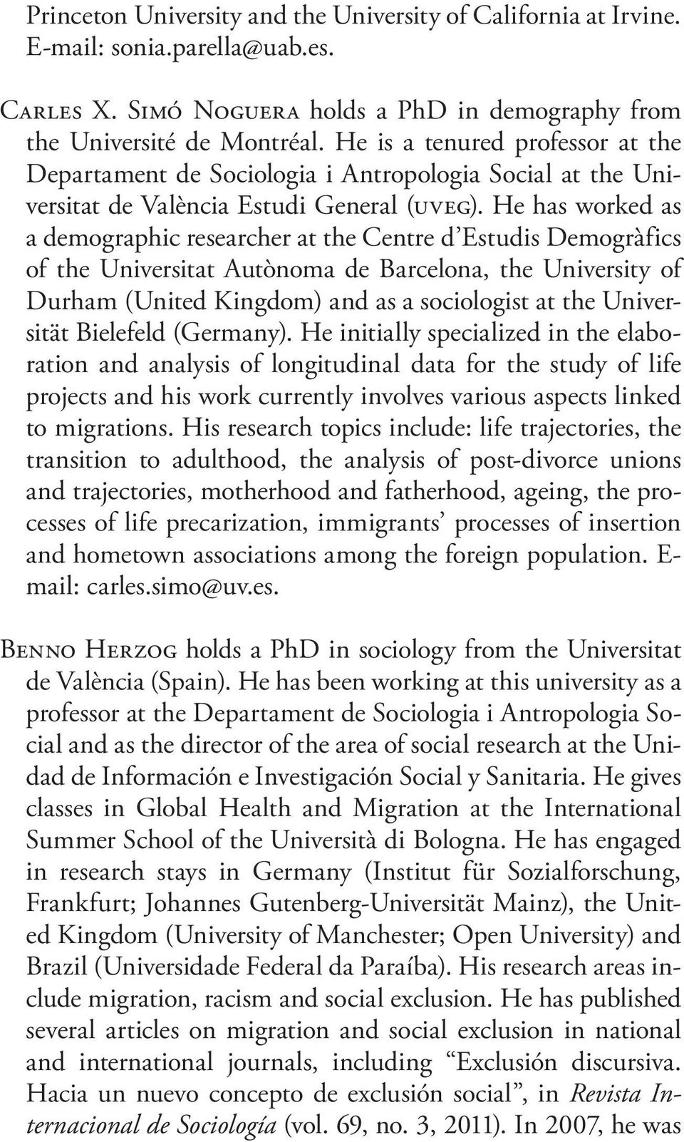 He has worked as a demographic researcher at the Centre d Estudis Demogràfics of the Universitat Autònoma de Barcelona, the University of Durham (United Kingdom) and as a sociologist at the